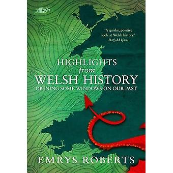 Highlights from Welsh History - Opening Some Windows on Our Past by E