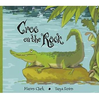 Croc On The Rock by Marion Clark - Tanya Fenton - 9781907432149 Book