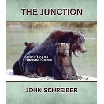 The Junction - Stories of Land and Place in the BC Interior by John Sc