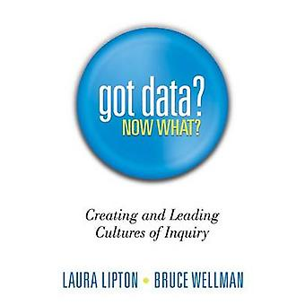 Got Data? Now What? - Creating and Leading Cultures of Inquiry by Laur