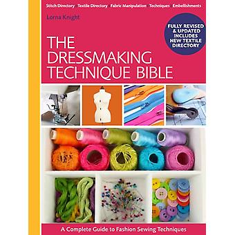 The Dressmaking Technique Bible: A Complete Guide to Fashion Sewing Techniques by Knight Lorna