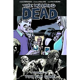 The Walking Dead Volume 13: Too Far Gone (Walking Dead (6 Stories)) (Paperback) by Adlard Charlie Rathburn Cliff Kirkman Robert