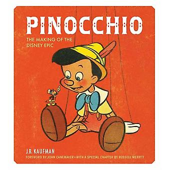 Pinocchio: The Making of the Disney Epic (Hardcover) by Kaufman J. B.