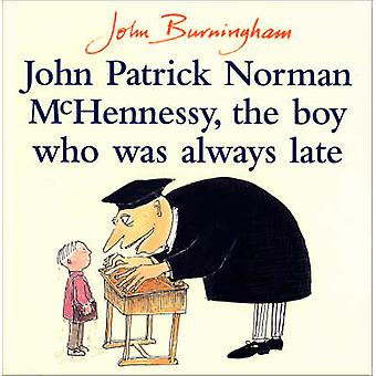 John Patrick Norman McHennessy - The Boy Who Was Always Late by John B