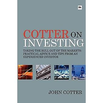 Cotter On Investing - Taking the Bull Out of the Markets - Practical A