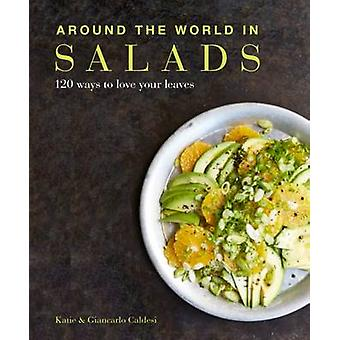 Auf der ganzen Welt in Salaten - 120 Arten, Ihre Blätter von Katie Cal zu lieben