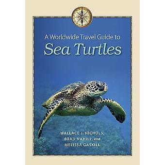 A Worldwide Travel Guide to Sea Turtles by Wallace J. Nichols - Brad