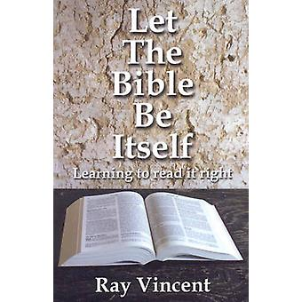 Let the Bible be Itself - Learning to Read it Right by Ray Vincent - 9