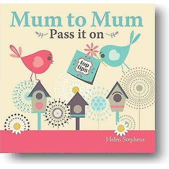 Mum to Mum - Pass it on by from you to me - Helen Stephens - 97819070