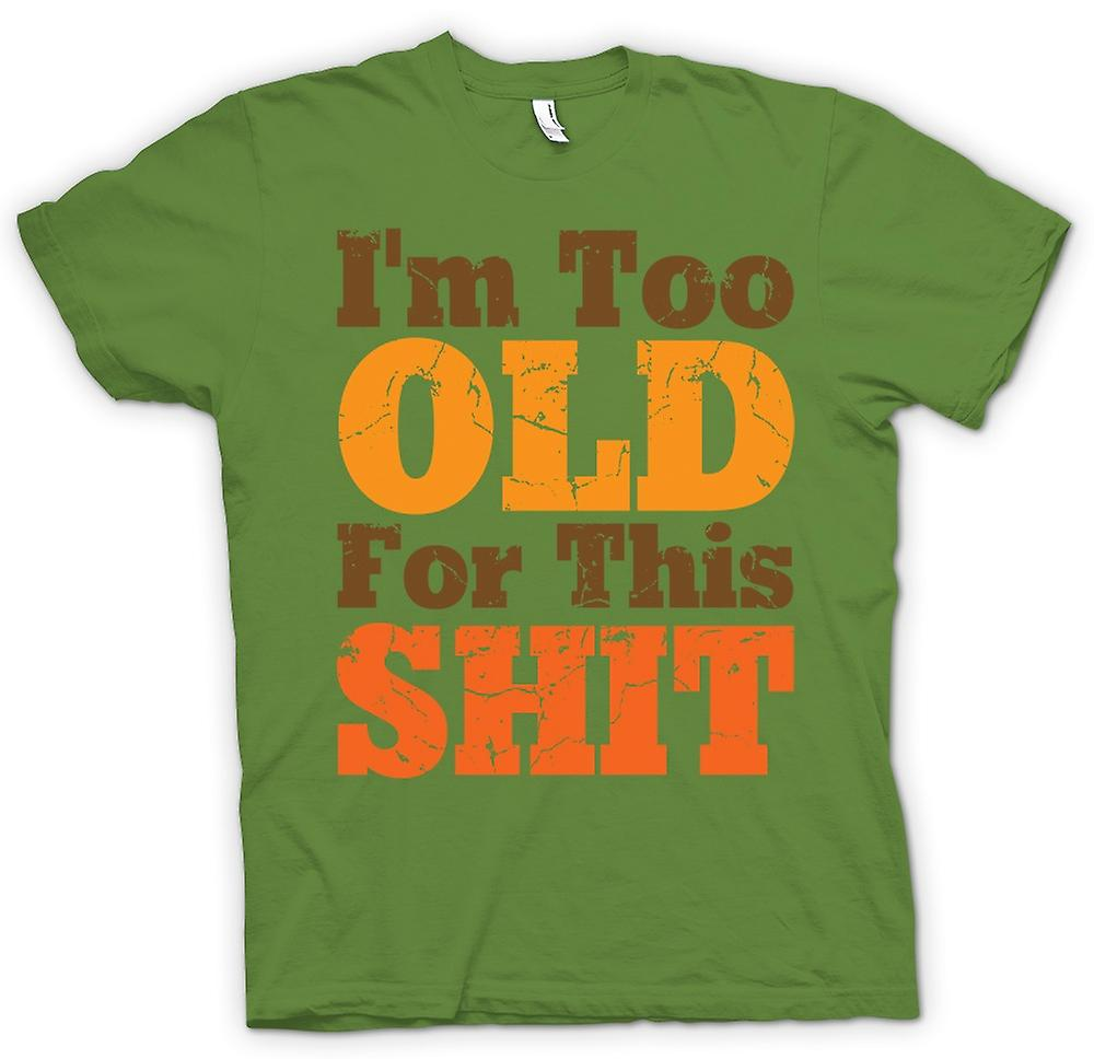 Mens T-shirt - I'm Too Old For This Shit - Funny Quote