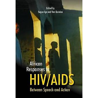 African Responses to HIV/Aids - Between Speech and Action by Segun Ige