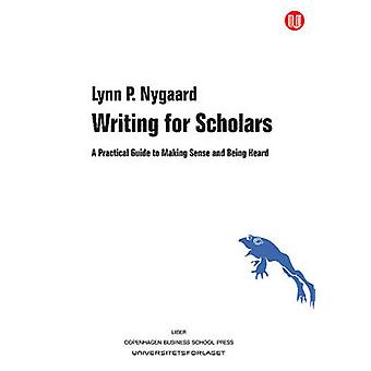 Writing for Scholars - A Practical Guide to Making Sense and Being Hea
