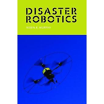 Disaster Robotics by Robin R. Murphy - 9780262534659 Book