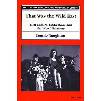 That Was the Wild East - Film Culture - Unification and the New German