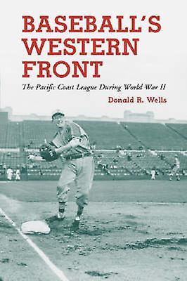 Baseball& 039;s Western Front - The Pacific Coast League Dubague World War I