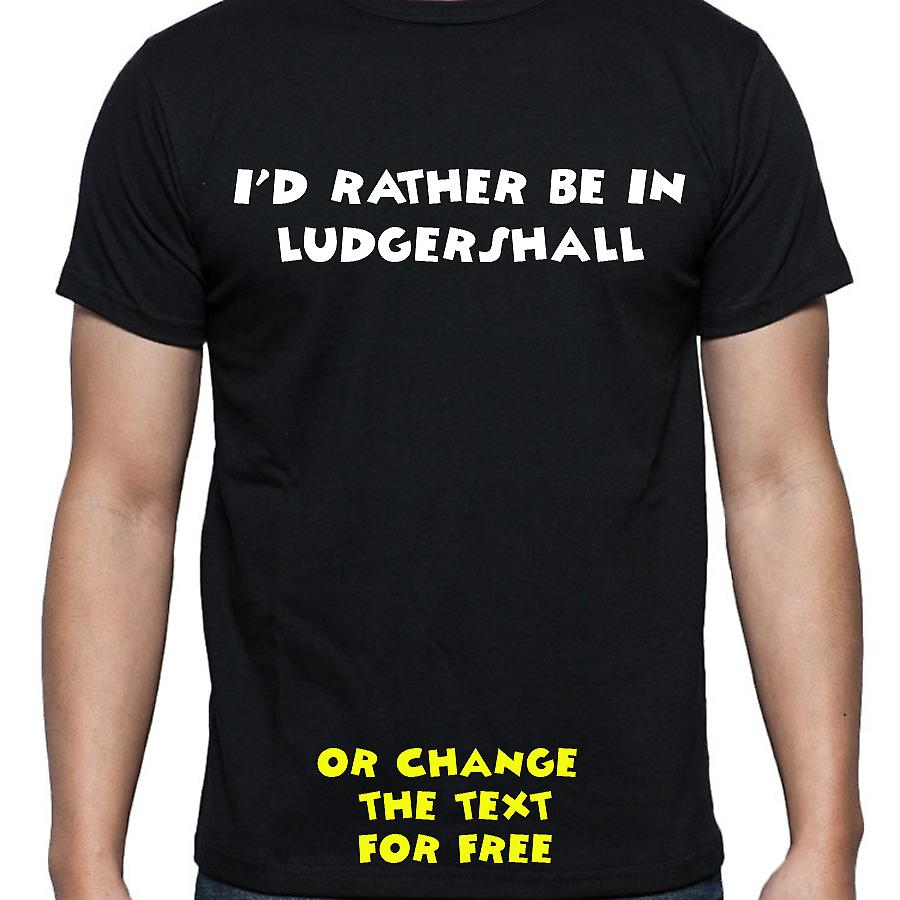 I'd Rather Be In Ludgershall Black Hand Printed T shirt