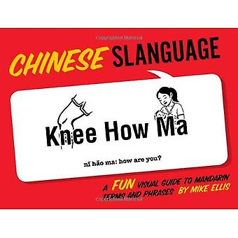 Slanguage Chinese: A Fun Visual Guide to Mandarin Terms and Phrases