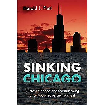 Sinking Chicago: Climate Change and the Remaking of� a Flood-Prone Environment (Urban Life, Landscape and Policy)