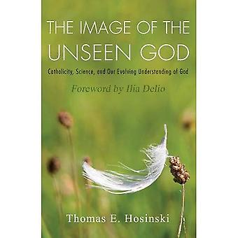 The Image of the Unseen God: Catholicity, Science, and Our Evolving Understanding of God (Catholicity in an Evolving� Universe)