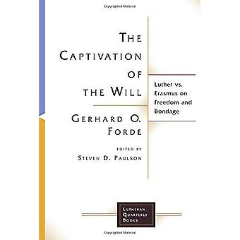 The Captivation of the Will: Luther vs. Erasmus on Freedom and Bondage (Lutheran Quarterly Books)
