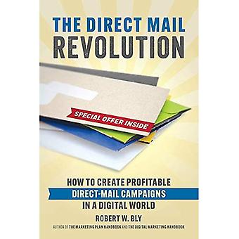 The Direct Mail Revolution:� A Handbook for Creating Successful Direct Mail Campaigns in a Digital World