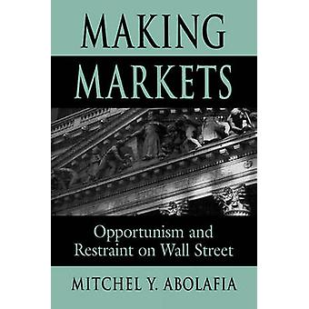 Making Markets - Opportunism and Restraint on Wall Street by Mitchel Y