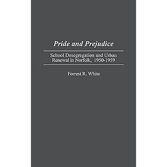 Pride and Prejudice School Desegregation and Urban Renewal in Norfolk 19501959 by White & Forrest R.