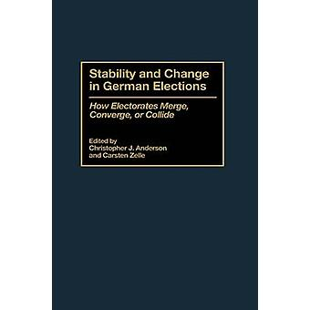 Stability and Change in German Elections How Electorates Merge Converge or Collide by Anderson & Christopher J.