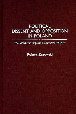 Political Dissent and Opposition in Poland The Workers Defense Committee Kor by Zuzowski & Robert