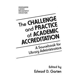 The Challenge and Practice of Academic Accreditation A Sourcebook for Library Administrators by Garten & Edward