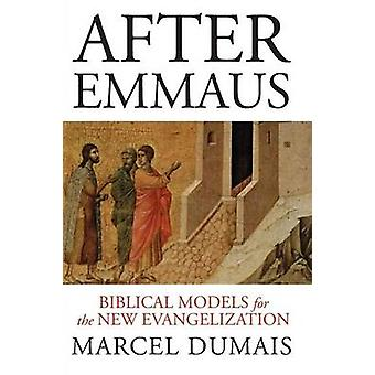 After Emmaus Biblical Models for the New Evangelization by Dumais & Marcel