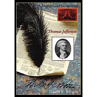 Thomas Jefferson A Biographical Companion by Brown & David S.