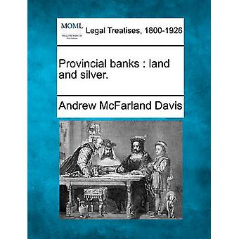 Provincial banks  land and silver. by Davis & Andrew McFarland