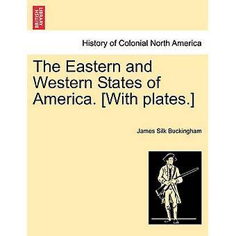 Die östlichen und westlichen Staaten von Amerika. Mit Platten. von Buckingham & James Silk