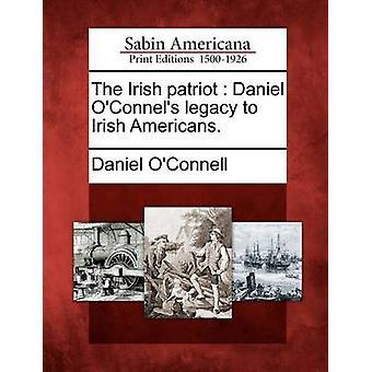 Il patriota irlandese Daniel OConnels legacy agli irlandesi americani. da OConnell & Daniel