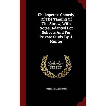 Shaksperes comédie de la Mégère apprivoisée avec Notes adapté pour les écoles et d'étude privée par J. Hunter par Shakespeare & Guillaume