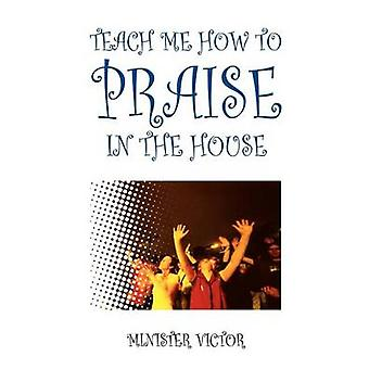 Teach Me How to Praise in the House by Minister Victor