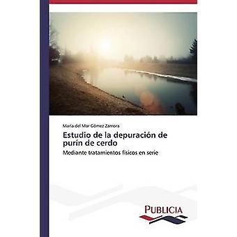 Estudio de la depuracin de purn de cerdo by Gmez Zamora Mara del Mar
