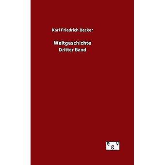 Weltgeschichte por Becker & Karl Friedrich