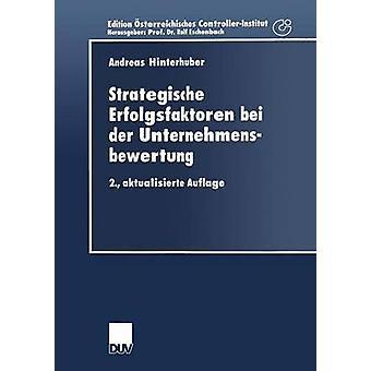 Strategische Erfolgsfaktoren bei der Unternehmensbewertung  Ein konzeptionelles Rahmenmodell by Hinterhuber & Andreas