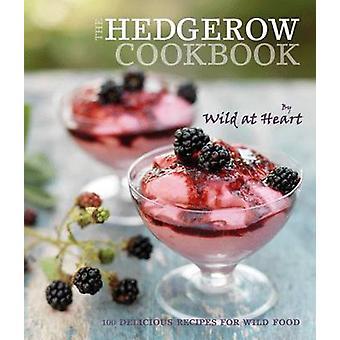 Die Hecke Kochbuch - 100 köstliche Rezepte für Wild Food von Wild At