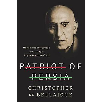 Patriot of Persia - Muhammad Mossadegh and a Tragic Anglo-American Cou