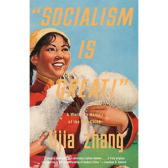 Socialism Is Great! - A Worker's Memoir of the New China by Lijia Zhan