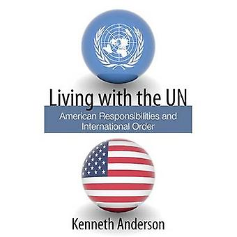 Living with the UN - American Responsibilities and International Order