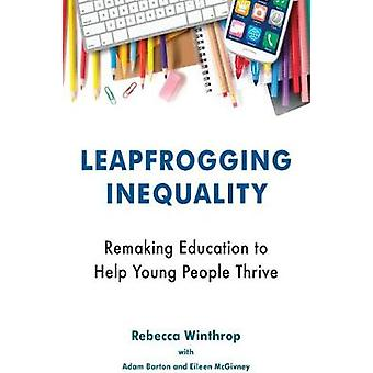 Leapfrogging Inequality - Remaking Education to Help Young People Thri