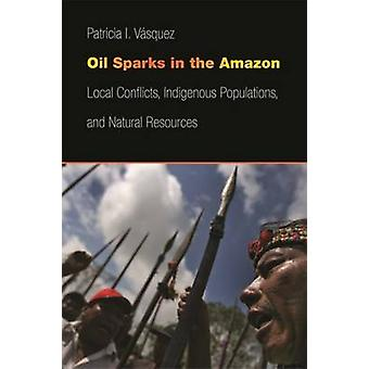 Oil Sparks in the Amazon - Local Conflicts - Indigenous Populations -