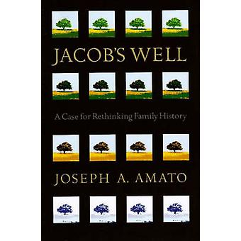 Jacob's Well - A Case for Rethinking Family History by Joseph Anthony