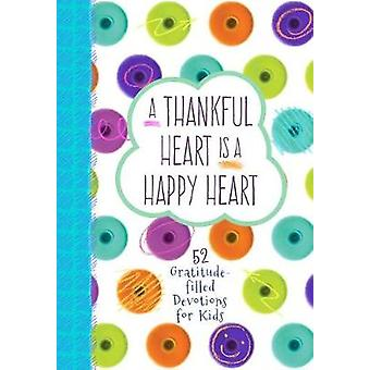 Thankful Heart is a Happy Heart - A - 52 Gratitude-Filled Devotions fo