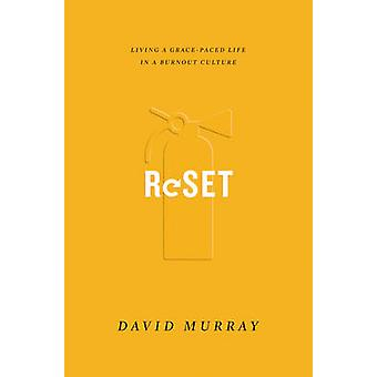 Reset - Living a Grace-Paced Life in a Burnout Culture by David Philip