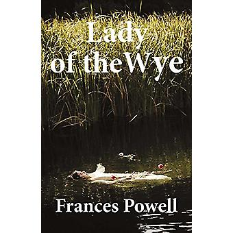 Lady of the Wye by Frances Powell - 9781543907964 Book